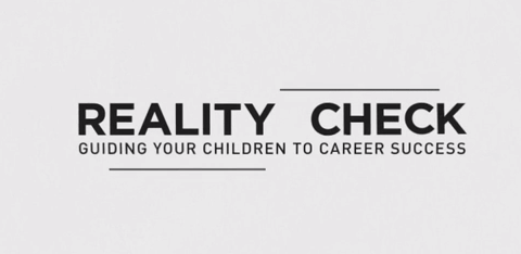 View Reality Check Video:  Guiding Your Children to Career Success